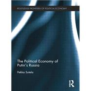 The Political Economy of Putin�s Russia by Sutela; Pekka, 9781138798687