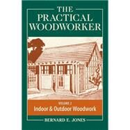The Practical Woodworker by Jones, Bernard E., 9781440338687