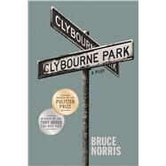 Clybourne Park A Play by Norris, Bruce, 9780865478688