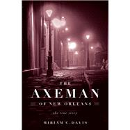 The Axeman of New Orleans by Davis, Miriam C., 9781613748688