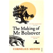 The Making of Mr Bolsover by Medvei, Cornelius, 9780099548690