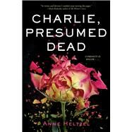 Charlie, Presumed Dead by Heltzel, Anne, 9780544668690