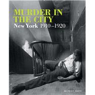 Murder in the City New York, 1910-1920 by Kaute, Wilfred, 9781250128690