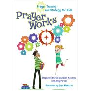 PrayerWorks Prayer Strategy and Training for Kids by Kendrick, Stephen; Kendrick, Alex; Parker, Amy; Manuzak, Lisa, 9781433688690