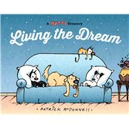 Living the Dream A Mutts Treasury by McDonnell, Patrick, 9781449458690