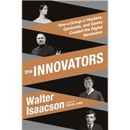 The Innovators How a Group of Hackers, Geniuses, and Geeks Created the Digital Revolution by Isaacson, Walter, 9781476708690