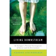 Living Downstream : An Ecologist's Personal Investigation of Cancer and the Environment by Steingraber, Sandra, 9780306818691