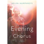 The Evening Chorus by Humphreys, Helen, 9780544348691
