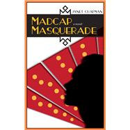 Madcap Masquerade by Chapman, Janet, 9780826358691