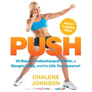 PUSH 30 Days to Turbocharged Habits, a Bangin' Body, and the Life You Deserve! by Johnson, Chalene, 9781623368692