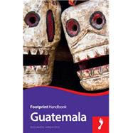 Guatemala Focus Guide, 2nd by Arghiris, Richard; Boobbyer, Claire, 9781909268692