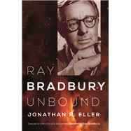 Ray Bradbury Unbound by Eller, Jonathan R., 9780252038693