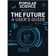 The Future A User's Guide by The Editors of Popular Science, 9781616288693