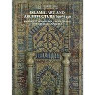 Islamic Art and Architecture, 650–1250 by Richard Ettinghausen, Oleg Grabar, and Marilyn Jenkins-Madina, 9780300088694