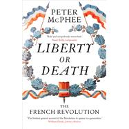 Liberty or Death by McPhee, Peter, 9780300228694