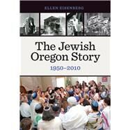 The Jewish Oregon Story 1950-2010 by Eisenberg, Ellen, 9780870718694