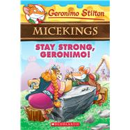 Stay Strong, Geronimo! (Geronimo Stilton Micekings #4) by Stilton, Geronimo, 9781338088694