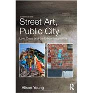 Street Art, Public City: Law, Crime and the Urban Imagination by Young; Alison, 9780415538695