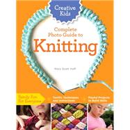 Creative Kids Complete Photo Guide to Knitting by Huff, Mary Scott, 9781589238695