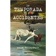 La temporada de los accidentes /The Season of Accidents by Fowley-doyle, Moira, 9786077358695