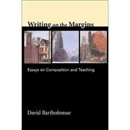 Writing on the Margins Essays on Composition and Teaching by Bartholomae, David, 9780312258696