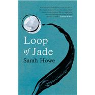 Loop of Jade by Howe, Sarah, 9780701188696