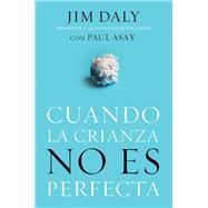 Cuando la crianza no es perfecta / When Parenting Isn't Perfect by Daly, Jim; Asay, Paul (CON), 9780829758696