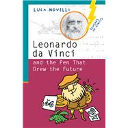 Leonardo Da Vinci and the Pen That Drew the Future by Novelli, Luca, 9781613738696