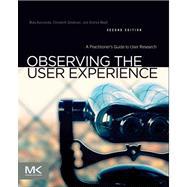 Observing the User Experience by Goodman, Elizabeth; Kuniavsky, Mike; Moed, Andrea, 9780123848697