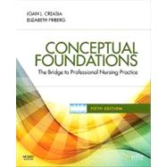 Conceptual Foundations: The Bridge to Professional Nursing Practice by Creasia, Joan L., Ph.D.; Friberg, Elizabeth E., 9780323068697