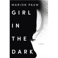 Girl in the Dark by Pauw, Marion, 9780062458698