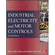Industrial Electricity and Motor Controls, Second Edition by Miller, Rex; Miller, Mark, 9780071818698
