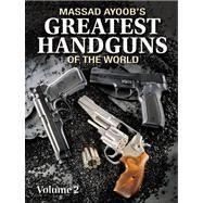 Massad Ayoob's Greatest Handguns of the World by Ayoob, Massad, 9781440228698