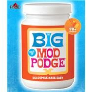 The Big Book of Mod Podge Decoupage Made Easy by Unknown, 9781454708698