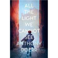 All the Light We Cannot See by Anthony Doerr, 9780007548699