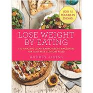 Lose Weight by Eating by Johns, Audrey, 9780062378699