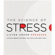 The Science of Stress by Fricchione, Gregory; Ivkovic, Ana; Yeung, Albert S., 9780226338699