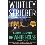Alien Hunter: The White House A Flynn Carroll Thriller by Strieber, Whitley, 9780765378699