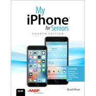 My iPhone for Seniors Covers all iPhones running iOS 11 by Miser, Brad, 9780789758699