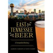 East Tennessee Beer by Carson, Aaron; Casey, Tony, 9781467118699