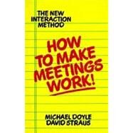 How to Make Meetings Work! : The New Interaction Method by Doyle, Michael (Author), 9780425138700