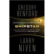 Shipstar A Science Fiction Novel by Benford, Gregory; Niven, Larry, 9780765328700