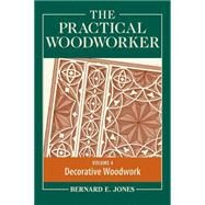 The Practical Woodworker by Jones, Bernard E., 9781440338700