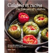Calabria in Cucina: The Flavours of Calabria by Oliveri, Valentina; Bartuccio, Antonino; Saffo, Alessandro, 9788895218700