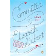 Committed : A Love Story by Gilbert, Elizabeth, 9780143118701