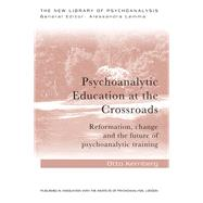 Psychoanalytic Education at the Crossroads: Reformation, Change and the Future of Psychoanalytic Training by KERNBERG; OTTO, 9781138928701