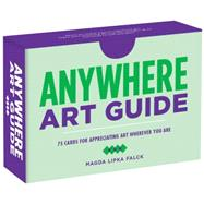 Anywhere Art Guide: 75 Cards for Appreciating Art Wherever You Are by Falck, Magda Lipka, 9781452138701