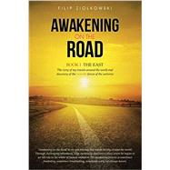 Awakening on the Road: The East, the Story of My Travels Around the World and My Discovery of the Invisible Forces of the Universe by Ziolkowski, Filip, 9781452518701