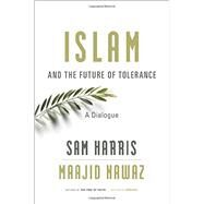 Islam and the Future of Tolerance by Harris, Sam; Nawaz, Maajid, 9780674088702