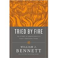 Tried by Fire by Bennett, William J., 9780718018702